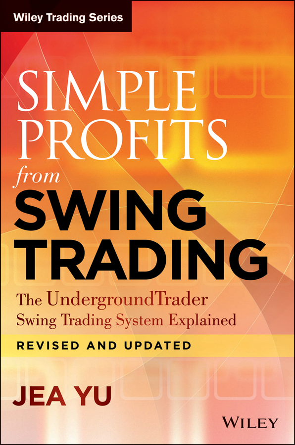 Jea Yu Simple Profits from Swing Trading. The UndergroundTrader Swing Trading System Explained the windfall