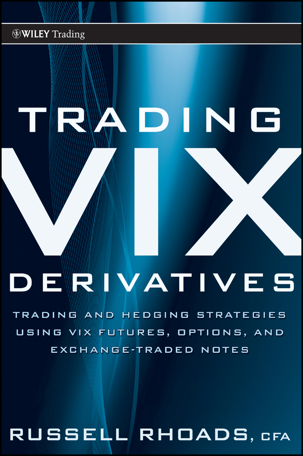 Russell Rhoads Trading VIX Derivatives. Trading and Hedging Strategies Using VIX Futures, Options, and Exchange Traded Notes courtney smith option strategies profit making techniques for stock stock index and commodity options