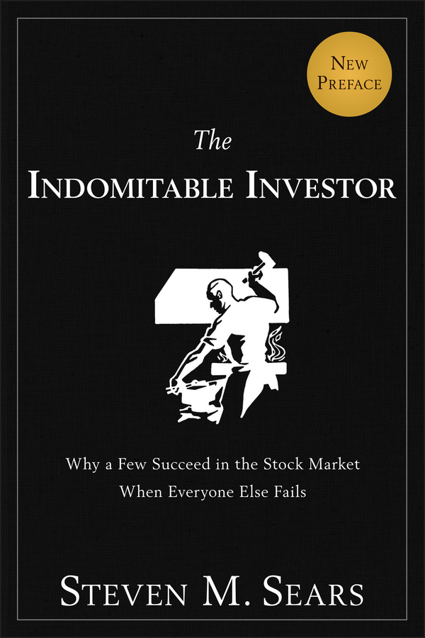Steven Sears M. The Indomitable Investor. Why a Few Succeed in the Stock Market When Everyone Else Fails allan roth s how a second grader beats wall street golden rules any investor can learn
