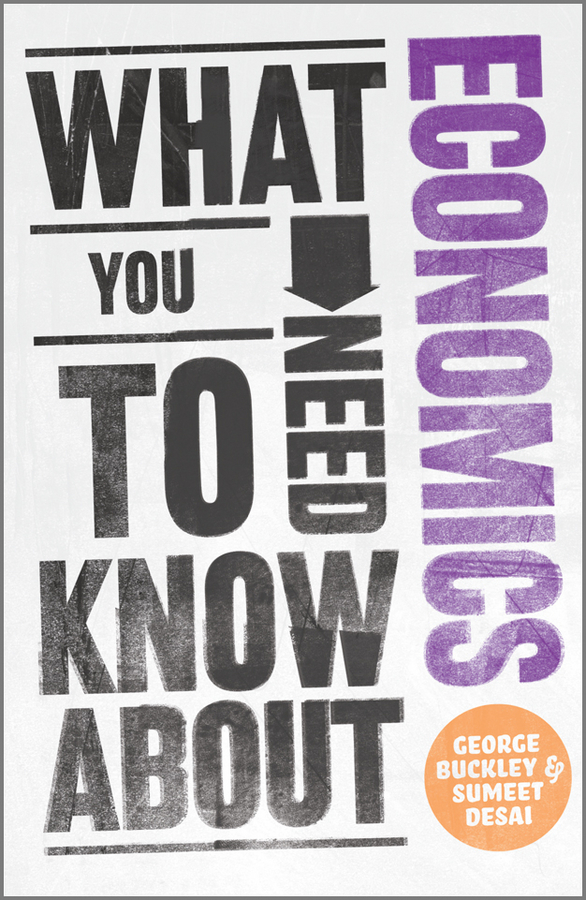 Sumeet Desai What You Need to Know about Economics simon middleton what you need to know about marketing isbn 9781119974581