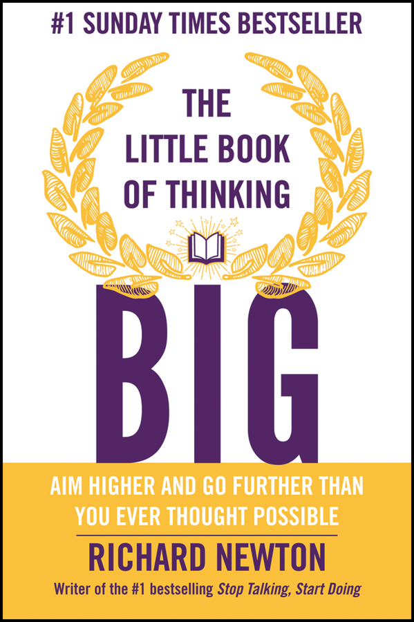 Richard Newton The Little Book of Thinking Big change your mind change your life
