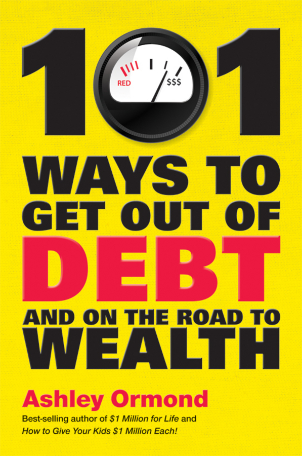 Ashley Ormond 101 Ways to Get Out Of Debt and On the Road to Wealth ashley ormond how to give your kids $1 million each and it won t cost you a cent