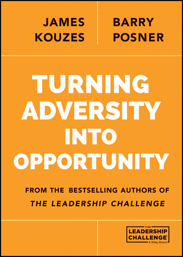 James M. Kouzes Turning Adversity Into Opportunity michael burchell no excuses how you can turn any workplace into a great one