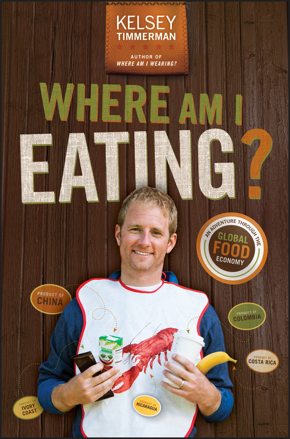 Kelsey Timmerman Where Am I Eating? An Adventure Through the Global Food Economy joanna blythman the food our children eat how to get children to like good food