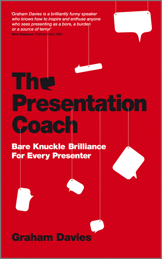 Graham Davies G. The Presentation Coach. Bare Knuckle Brilliance For Every Presenter michael burchell no excuses how you can turn any workplace into a great one