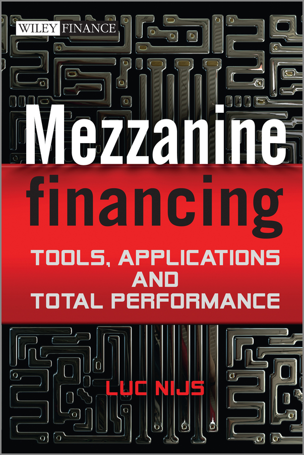 Luc Nijs Mezzanine Financing. Tools, Applications and Total Performance risk sharing in finance