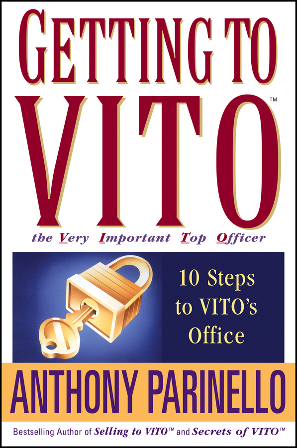Anthony Parinello Getting to VITO (The Very Important Top Officer). 10 Steps to VITO's Office