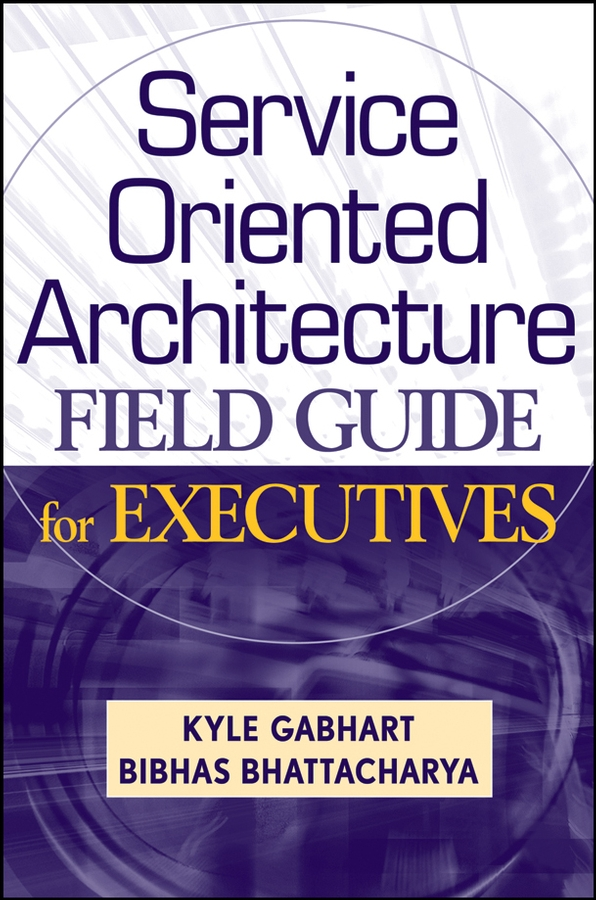 Kyle Gabhart Service Oriented Architecture Field Guide for Executives brian mclernon lighting digital field guide