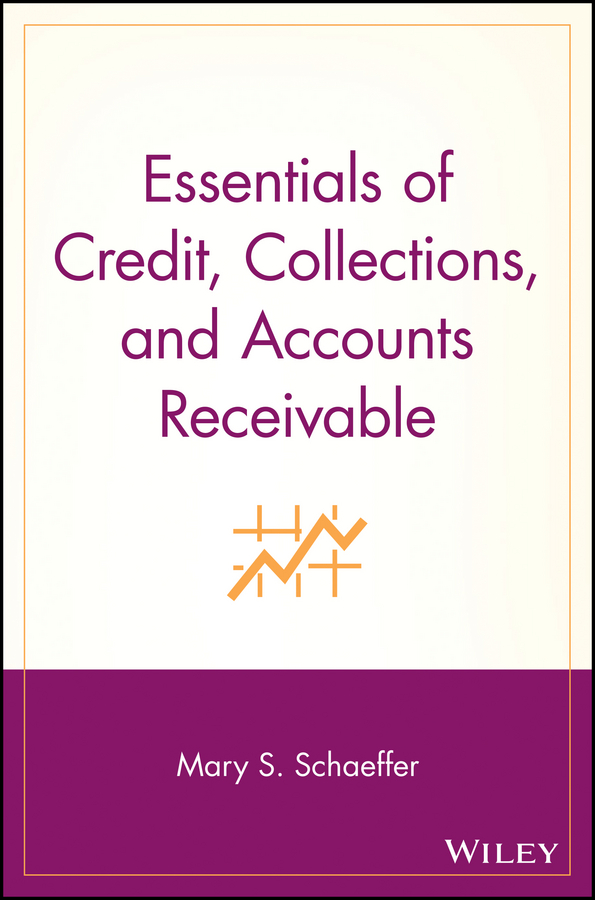 Mary Schaeffer S. Essentials of Credit, Collections, and Accounts Receivable