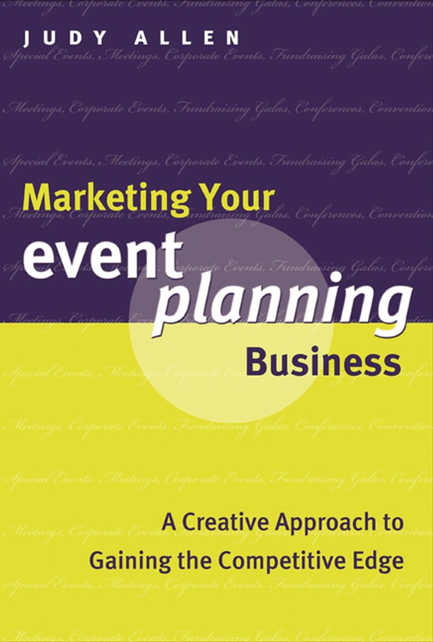 Judy Allen Marketing Your Event Planning Business. A Creative Approach to Gaining the Competitive Edge judy allen event planning the ultimate guide to successful meetings corporate events fundraising galas conferences conventions incentives and other special events