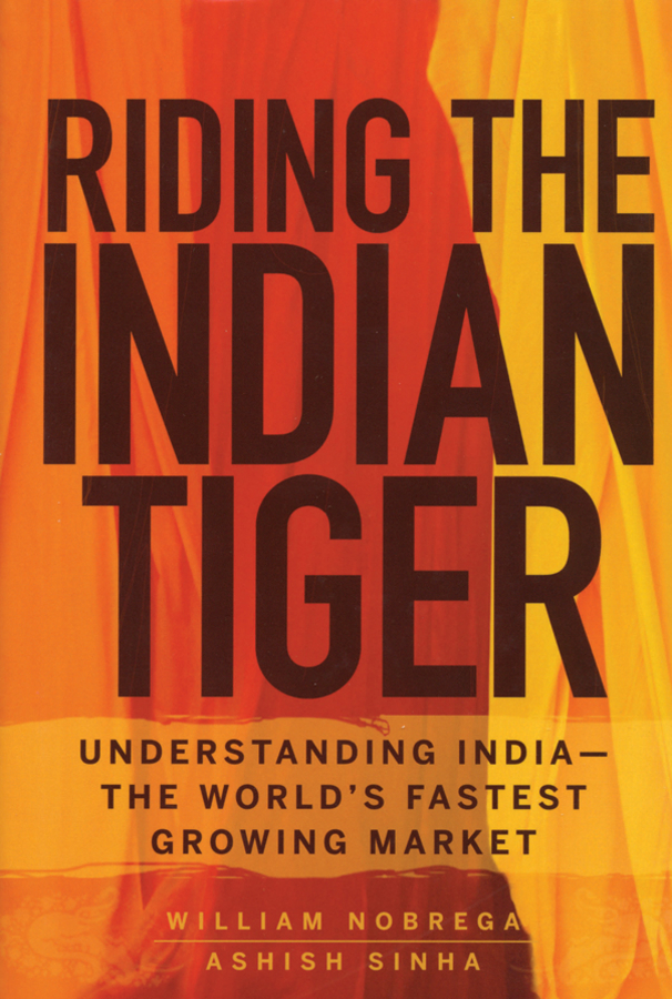William Nobrega Riding the Indian Tiger. Understanding India -- the World's Fastest Growing Market