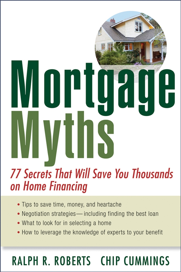 Chip Cummings Mortgage Myths. 77 Secrets That Will Save You Thousands on Home Financing paul muolo $700 billion bailout the emergency economic stabilization act and what it means to you your money your mortgage and your taxes