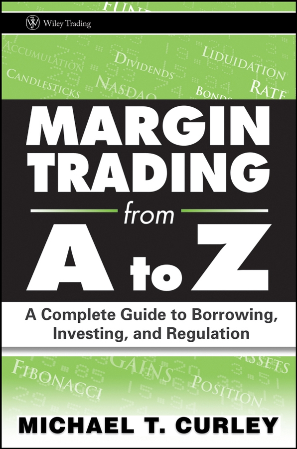 Michael Curley T. Margin Trading from A to Z. A Complete Guide to Borrowing, Investing and Regulation kipper s a to z