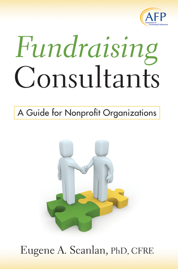 E. A. Scanlan Fundraising Consultants. A Guide for Nonprofit Organizations dorothy strachan process design making it work a practical guide to what to do when and how for facilitators consultants managers and coaches