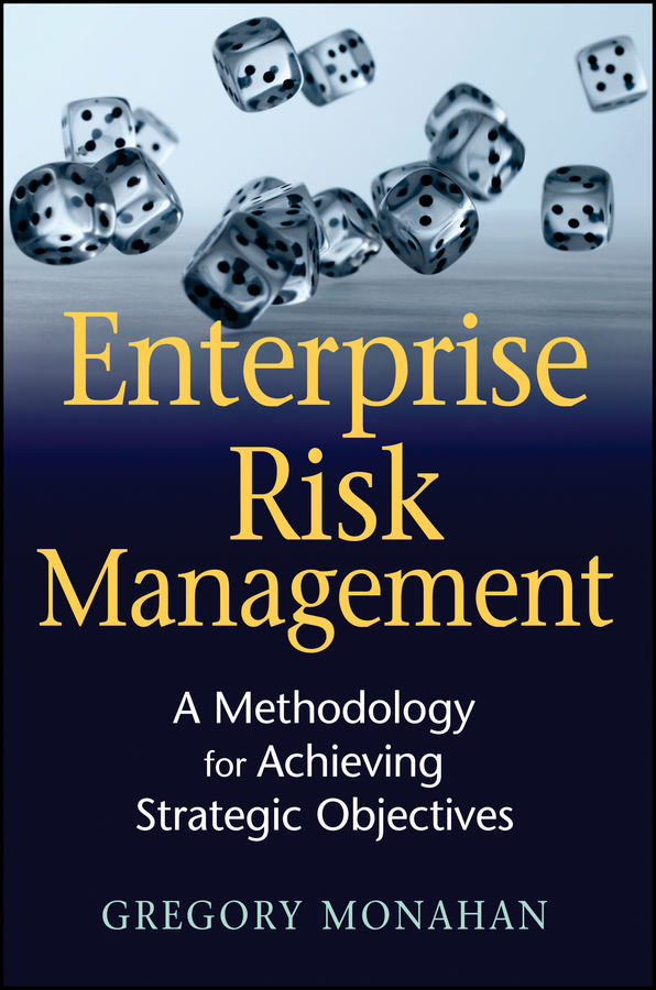 Gregory Monahan Enterprise Risk Management. A Methodology for Achieving Strategic Objectives