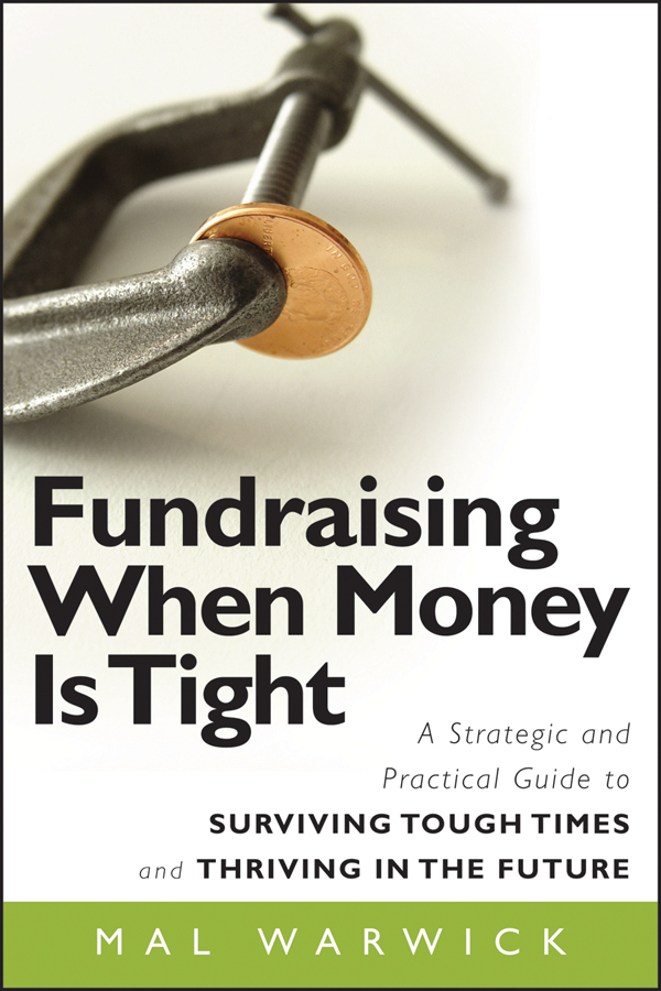 Mal Warwick Fundraising When Money Is Tight. A Strategic and Practical Guide to Surviving Tough Times and Thriving in the Future mark miller the hard times guide to retirement security practical strategies for money work and living