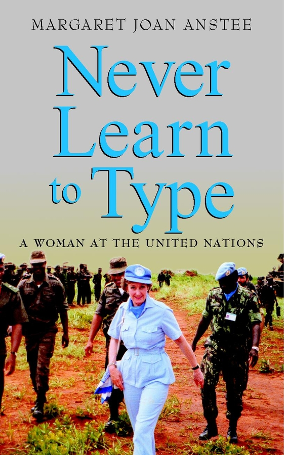 Margaret Anstee Joan Never Learn to Type. A Woman at the United Nations united nations the universal declaration of human rights