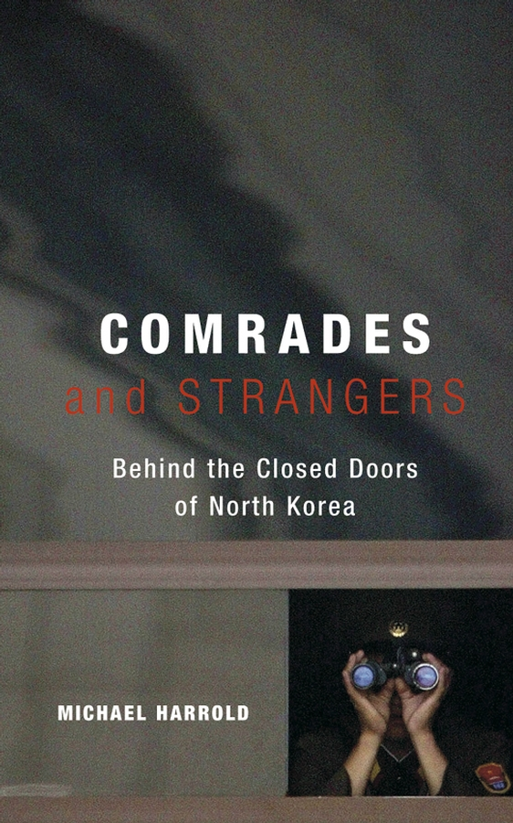 Michael Harrold Comrades and Strangers. Behind the Closed Doors of North Korea kim jong il s leadership of north korea