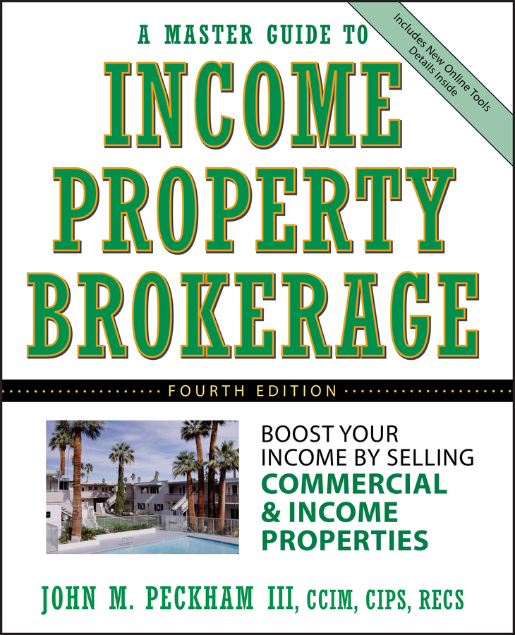 John M. Peckham, III A Master Guide to Income Property Brokerage. Boost Your Income By Selling Commercial and Income Properties tony wood the commercial real estate tsunami a survival guide for lenders owners buyers and brokers