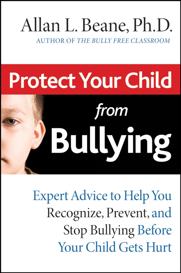 Allan Beane L. Protect Your Child from Bullying. Expert Advice to Help You Recognize, Prevent, and Stop Bullying Before Your Child Gets Hurt кернер автоматический