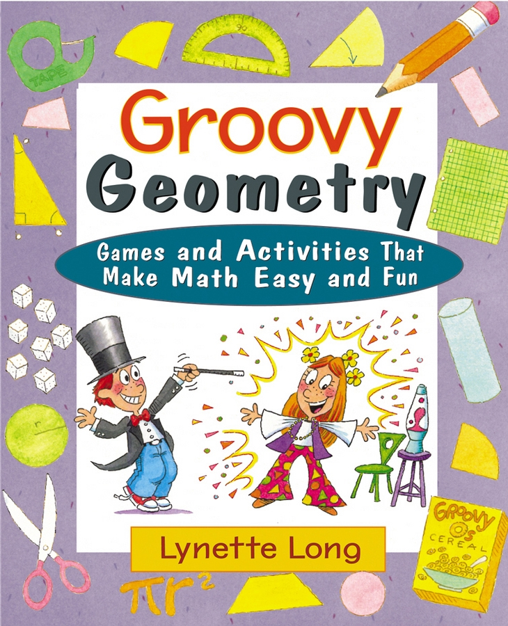 Lynette Long Groovy Geometry. Games and Activities That Make Math Easy and Fun lynette long measurement mania games and activities that make math easy and fun