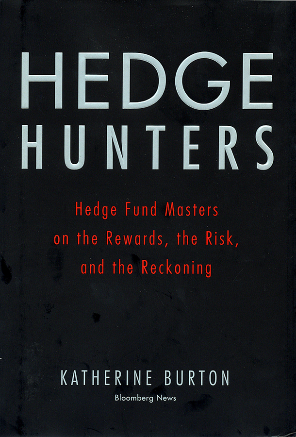 Katherine Burton Hedge Hunters. Hedge Fund Masters on the Rewards, the Risk, and the Reckoning ronald orol d extreme value hedging how activist hedge fund managers are taking on the world