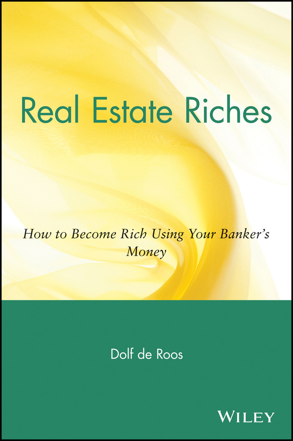 Dolf Roos de Real Estate Riches. How to Become Rich Using Your Banker's Money dolf roos de commercial real estate investing a creative guide to succesfully making money