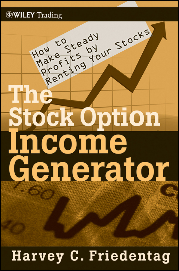 Harvey Friedentag C. The Stock Option Income Generator. How To Make Steady Profits by Renting Your Stocks courtney smith option strategies profit making techniques for stock stock index and commodity options