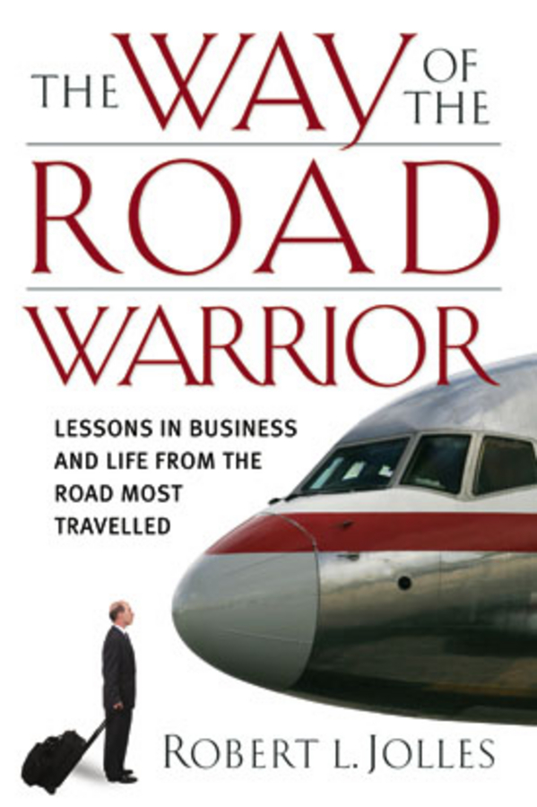 Jolles Robert L. The Way of the Road Warrior. Lessons in Business and Life from the Road Most Traveled logged on