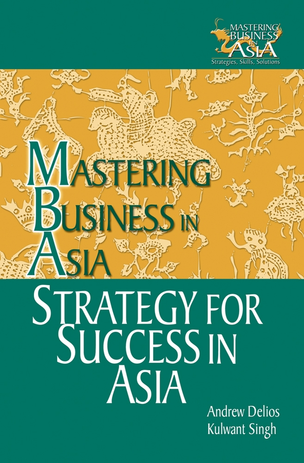 Andrew Delios Strategy for Success in Asia. Mastering Business in Asia david thomson g mastering the 7 essentials of high growth companies effective lessons to grow your business