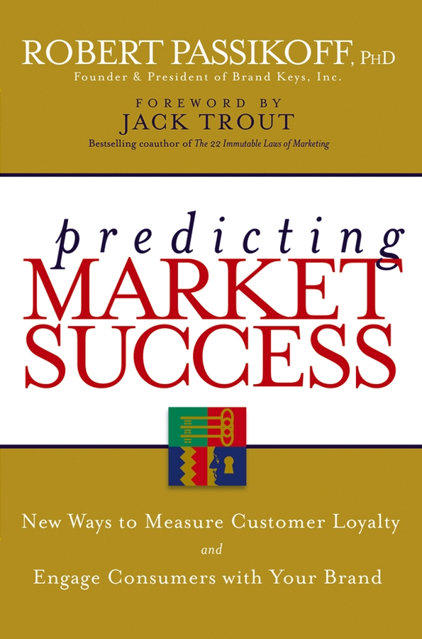 Robert Passikoff Predicting Market Success. New Ways to Measure Customer Loyalty and Engage Consumers With Your Brand why brand loyalty is so important for successful business companies