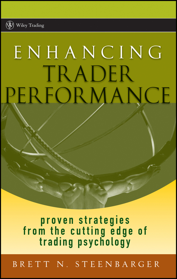 Brett Steenbarger N. Enhancing Trader Performance. Proven Strategies From the Cutting Edge of Trading Psychology alpesh patel the online trading cookbook