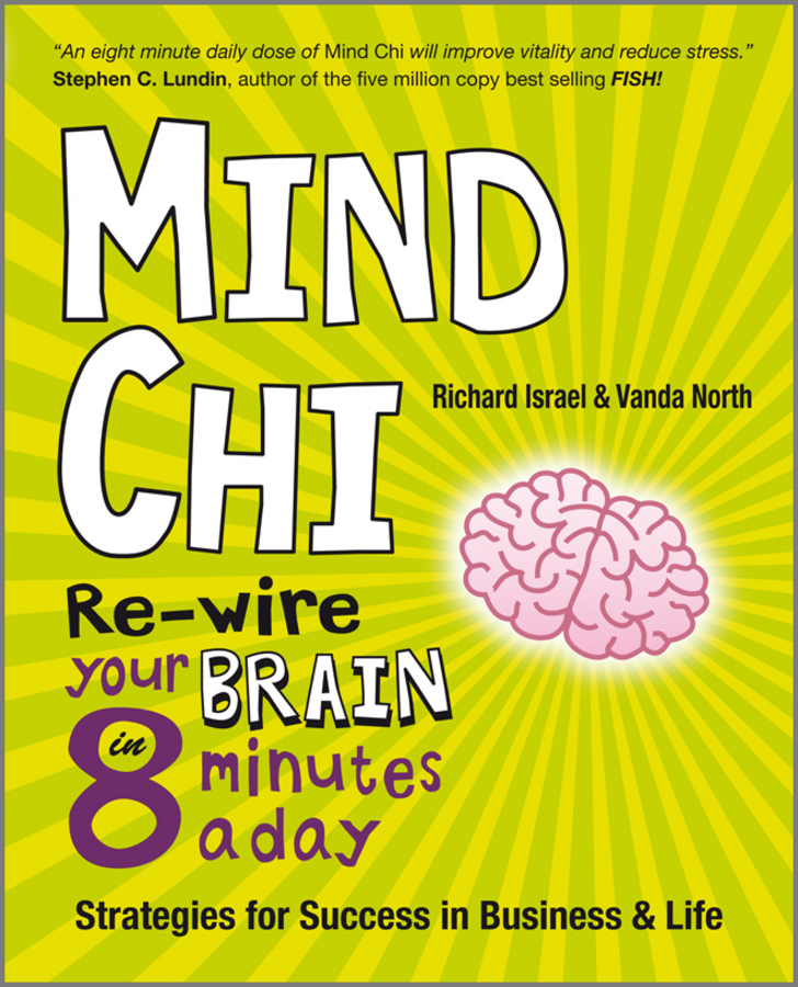 Vanda North Mind Chi. Re-wire Your Brain in 8 Minutes a Day -- Strategies for Success in Business and Life pat mesiti the $1 million reason to change your mind