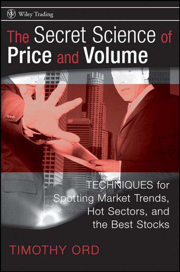 Tim Ord The Secret Science of Price and Volume. Techniques for Spotting Market Trends, Hot Sectors, and the Best Stocks how to cheat in photoshop elements 9 discover the magic of adobe s best kept secret