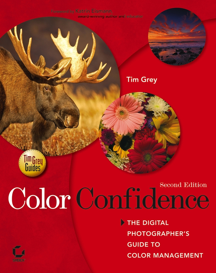 Tim Grey Color Confidence. The Digital Photographer's Guide to Color Management speak and get results