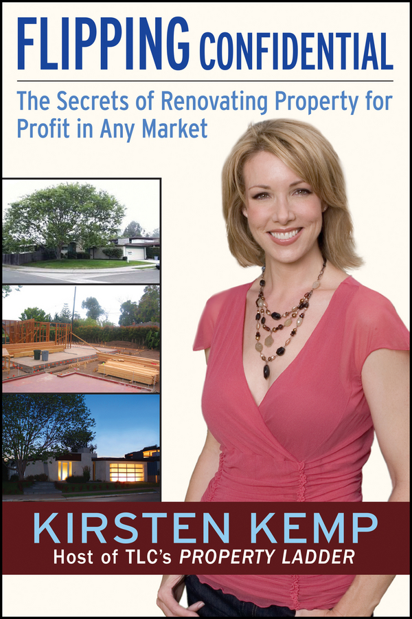 Kirsten Kemp Flipping Confidential. The Secrets of Renovating Property for Profit In Any Market