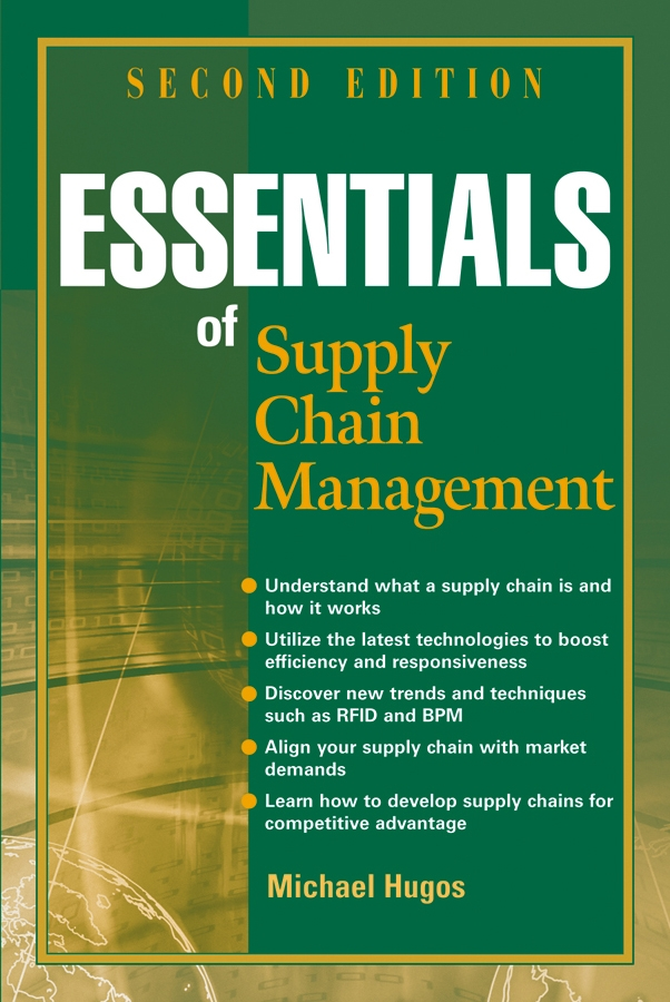Michael Hugos H. Essentials of Supply Chain Management daniel stanton supply chain management for dummies