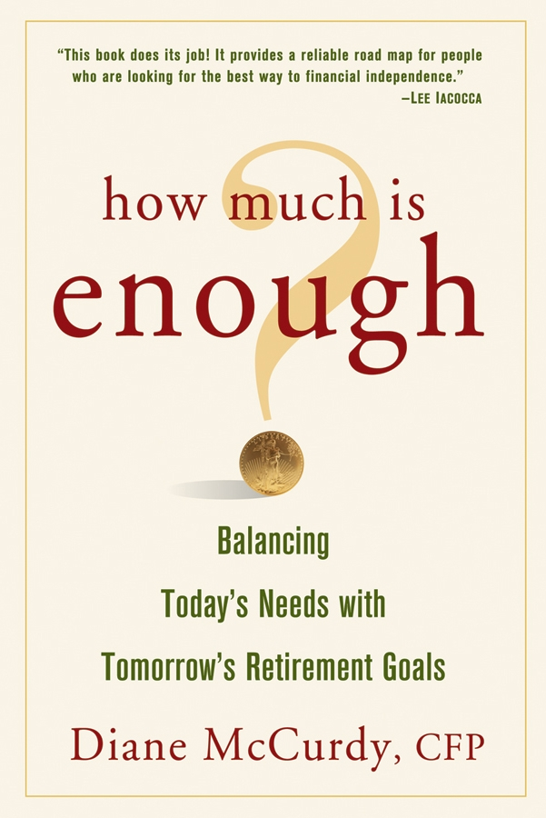 Diane McCurdy How Much Is Enough? Balancing Today's Needs with Tomorrow's Retirement Goals