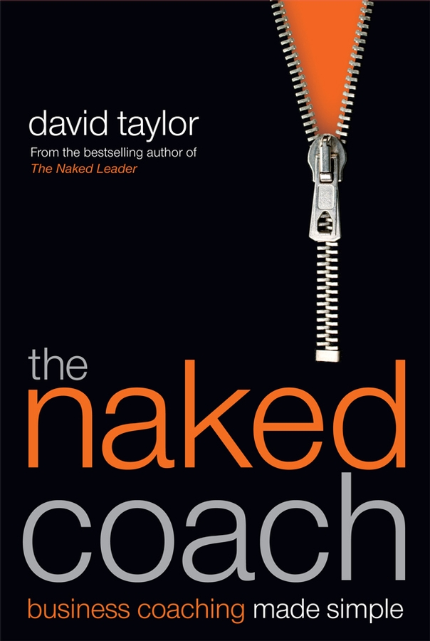 David Taylor The Naked Coach. Business Coaching Made Simple yours mine