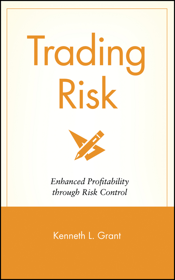 Kenneth Grant L. Trading Risk. Enhanced Profitability through Risk Control working capital management and profitability