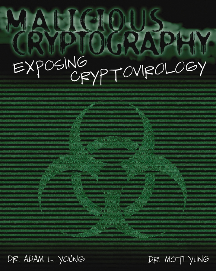 Adam Young Malicious Cryptography. Exposing Cryptovirology cyber threat how to manage the growing risk of cyber attacks