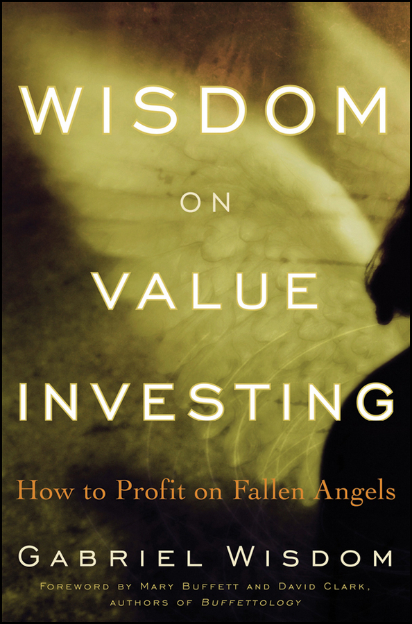 Gabriel Wisdom Wisdom on Value Investing. How to Profit on Fallen Angels john mauldin the little book of bull s eye investing finding value generating absolute returns and controlling risk in turbulent markets