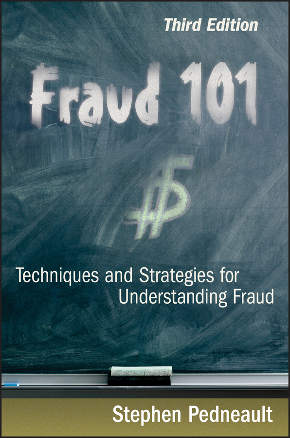 Stephen Pedneault Fraud 101. Techniques and Strategies for Understanding Fraud steve dawson internal control anti fraud program design for the small business a guide for companies not subject to the sarbanes oxley act