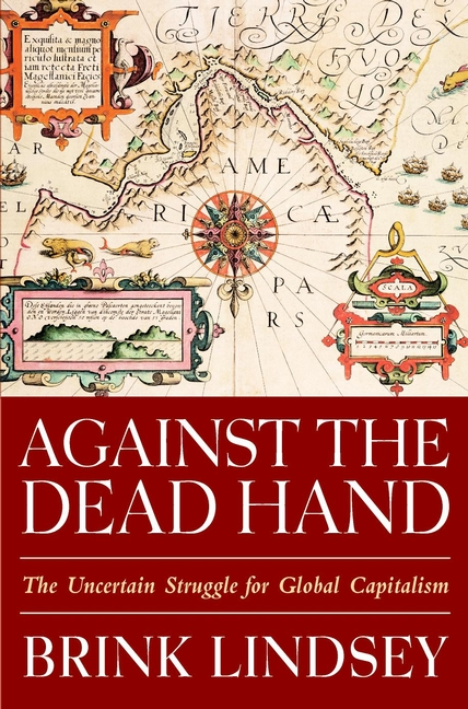 Brink Lindsey Against the Dead Hand. The Uncertain Struggle for Global Capitalism the chesapeake book of the dead – tombstones epitaphs histories reflections and oddments of the region
