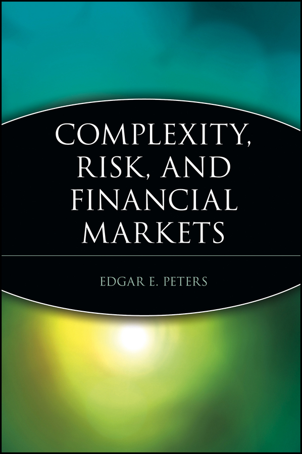 Edgar Peters E. Complexity, Risk, and Financial Markets george donald a r nonlinearity complexity and randomness in economics towards algorithmic foundations for economics