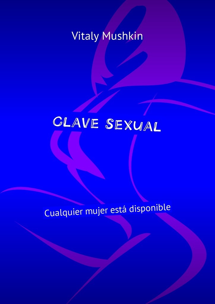 купить Виталий Мушкин Clave sexual. Cualquier mujer está disponible онлайн