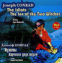 Джозеф Конрад Идиоты. Харчевня двух ведьм / Conrad, Joseph. The Idiots. The Inn of the Two Witches цена и фото