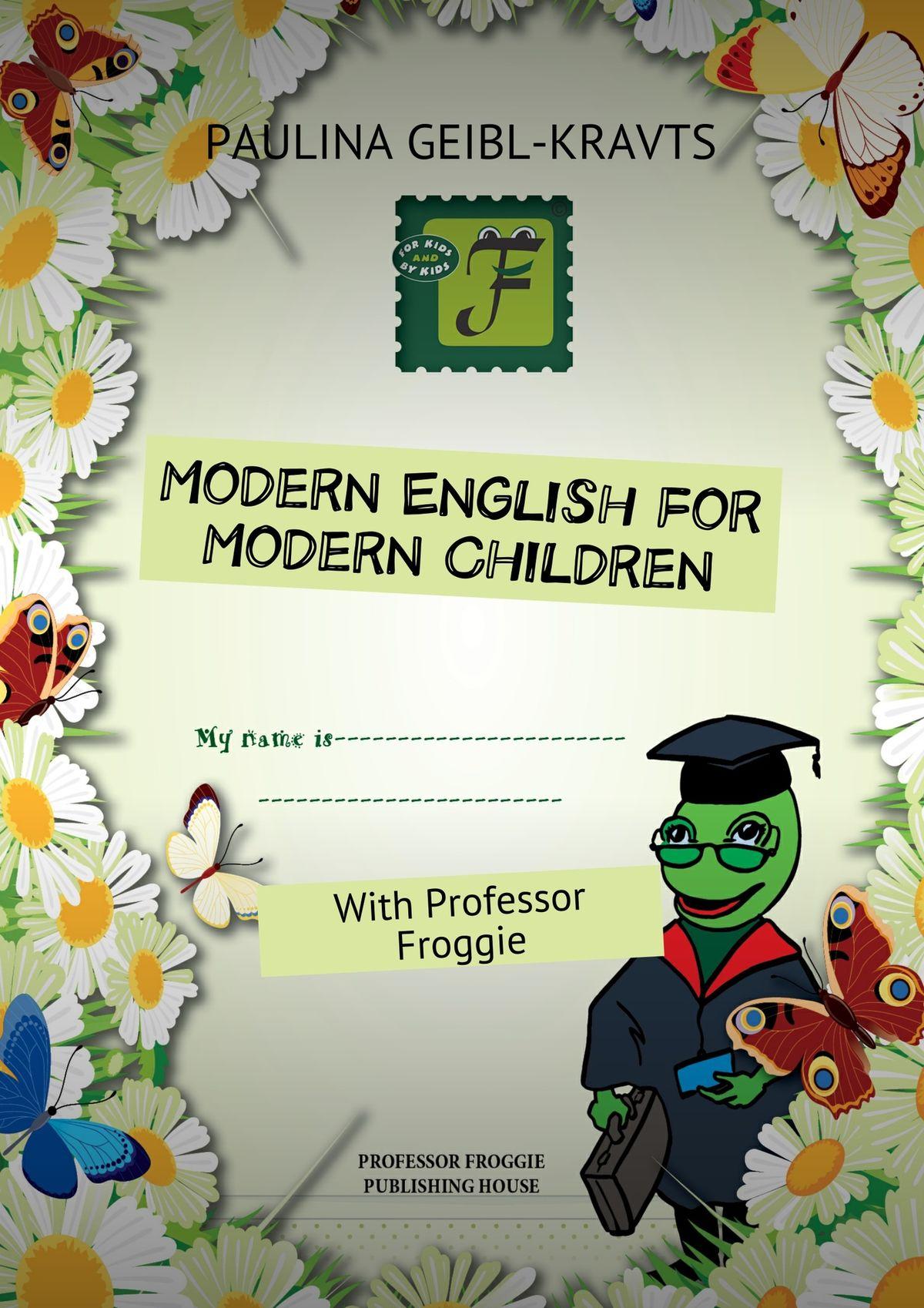 Paulina Geibl-Kravts Modern English for Modern Children. With Professor Froggie paulina geibl kravts modern english for modern children with professor froggie