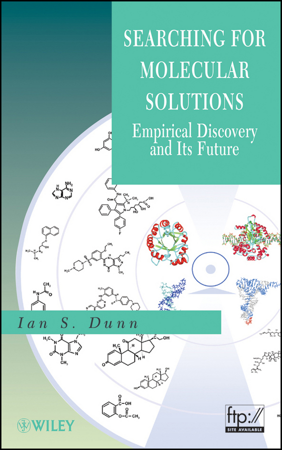 Ian Dunn S. Searching for Molecular Solutions. Empirical Discovery and Its Future sandra gemma structure based design of drugs and other bioactive molecules tools and strategies