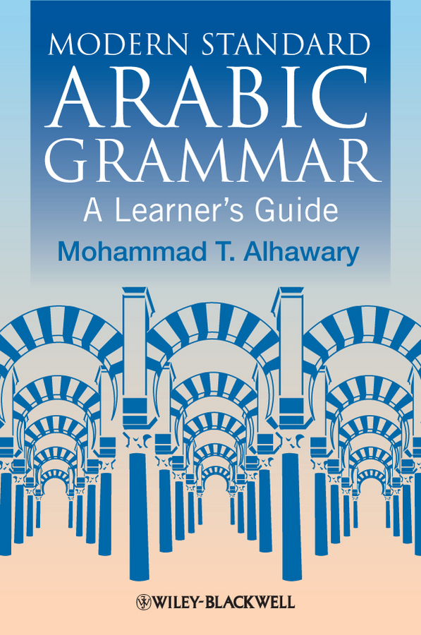 Mohammad Alhawary T. Modern Standard Arabic Grammar. A Learner's Guide mohammad baydoun ecotourism